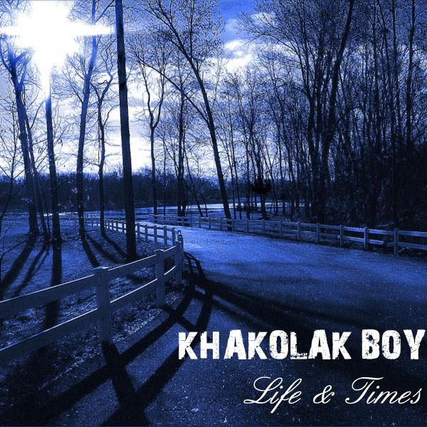Khakolak Boy - Life & Times